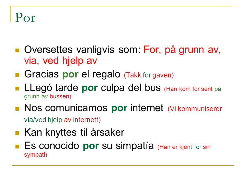 Por Oversettes vanligvis som: For, på grunn av, via, ved hjelp av