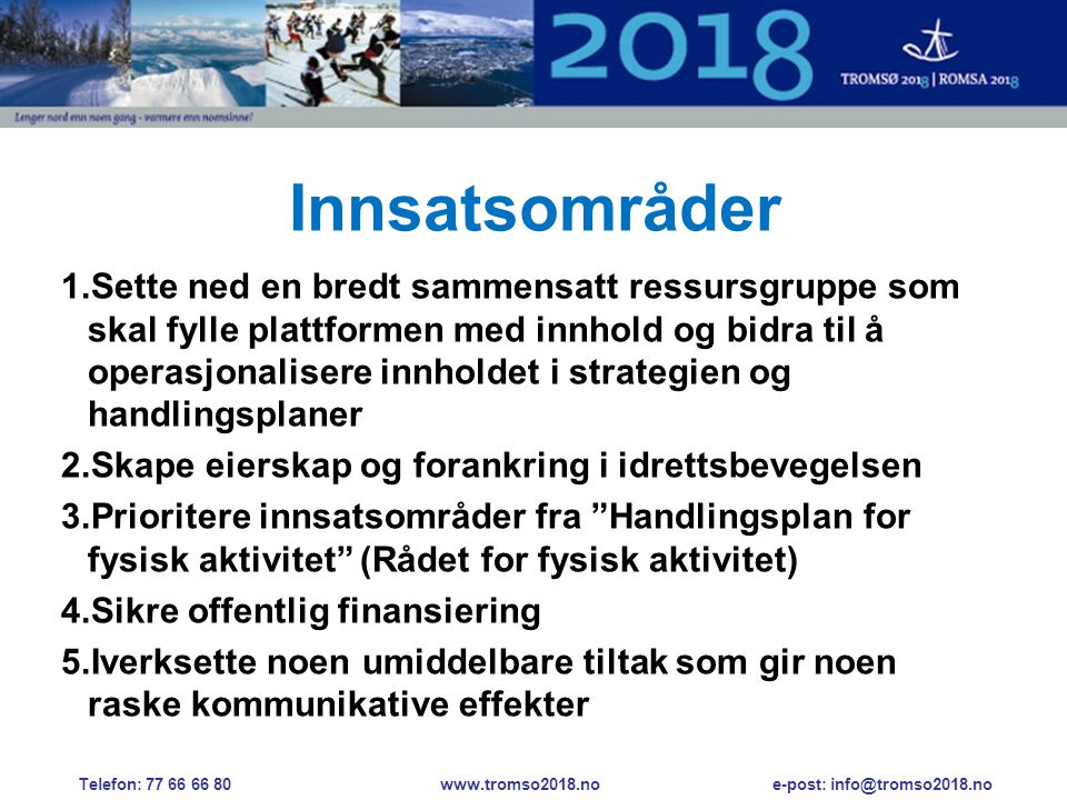 Telefon: 77 66 66 80 www.tromso2018.no e-post: info@tromso2018.no