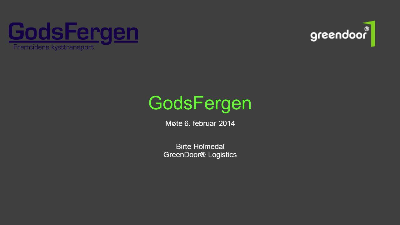 Møte 6. februar 2014 Birte Holmedal GreenDoor® Logistics