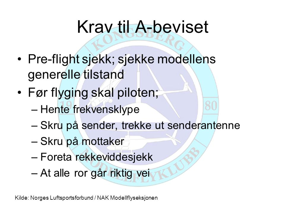 Krav til A-beviset Pre-flight sjekk; sjekke modellens generelle tilstand. Før flyging skal piloten;