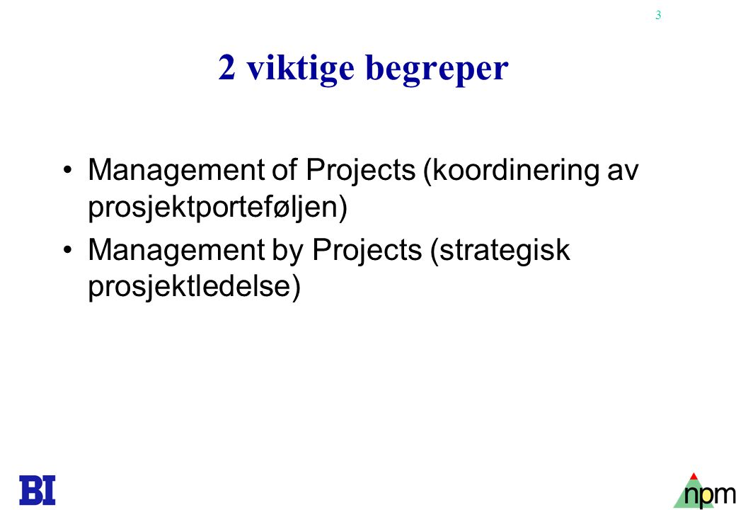 2 viktige begreper Management of Projects (koordinering av prosjektporteføljen) Management by Projects (strategisk prosjektledelse)