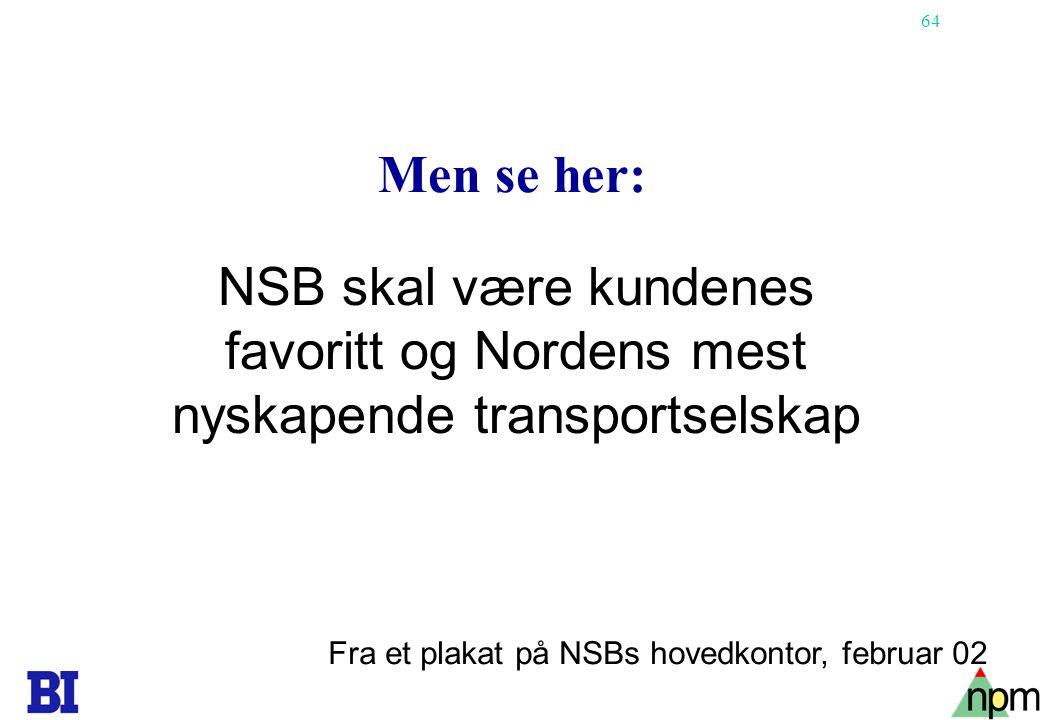 Men se her: NSB skal være kundenes favoritt og Nordens mest nyskapende transportselskap.