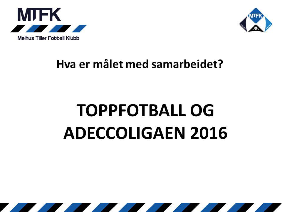 Hva er målet med samarbeidet TOPPFOTBALL OG ADECCOLIGAEN 2016