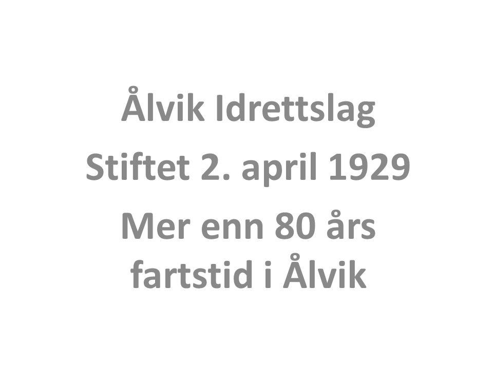 Ålvik Idrettslag Stiftet 2. april 1929 Mer enn 80 års fartstid i Ålvik