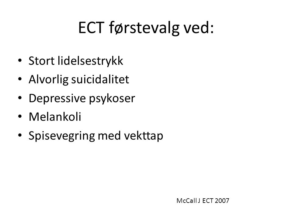 ECT førstevalg ved: Stort lidelsestrykk Alvorlig suicidalitet