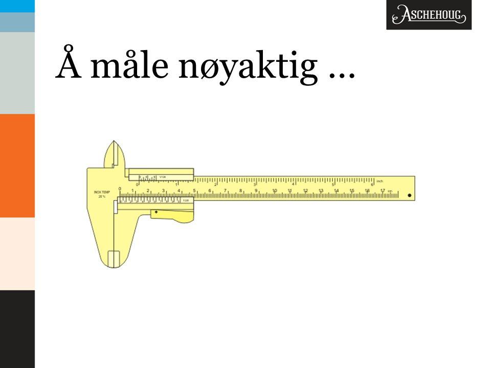 Å måle nøyaktig …