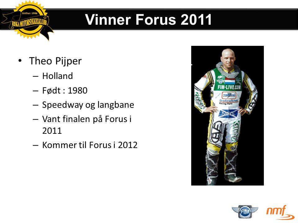 Vinner Forus 2011 Theo Pijper Holland Født : 1980 Speedway og langbane