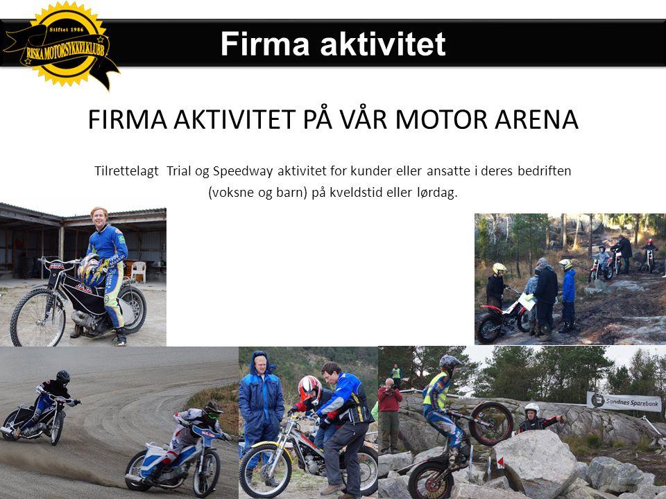 Firma aktivitet FIRMA AKTIVITET PÅ VÅR MOTOR ARENA