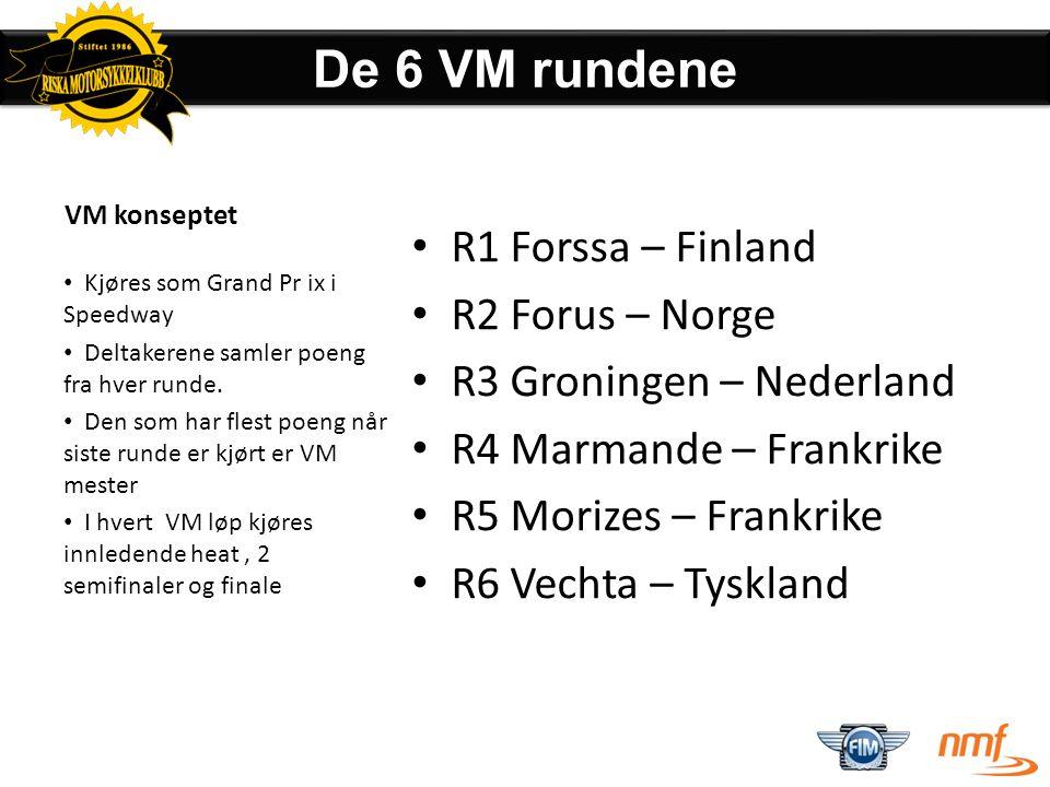 De 6 VM rundene R1 Forssa – Finland R2 Forus – Norge