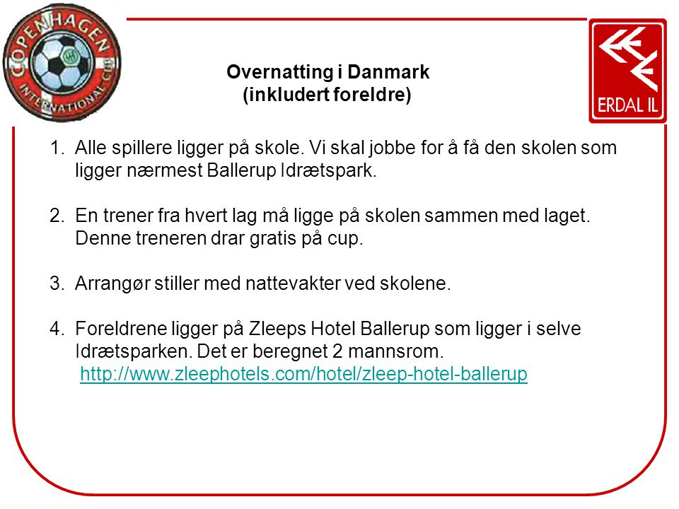 Overnatting i Danmark (inkludert foreldre) Alle spillere ligger på skole. Vi skal jobbe for å få den skolen som ligger nærmest Ballerup Idrætspark.