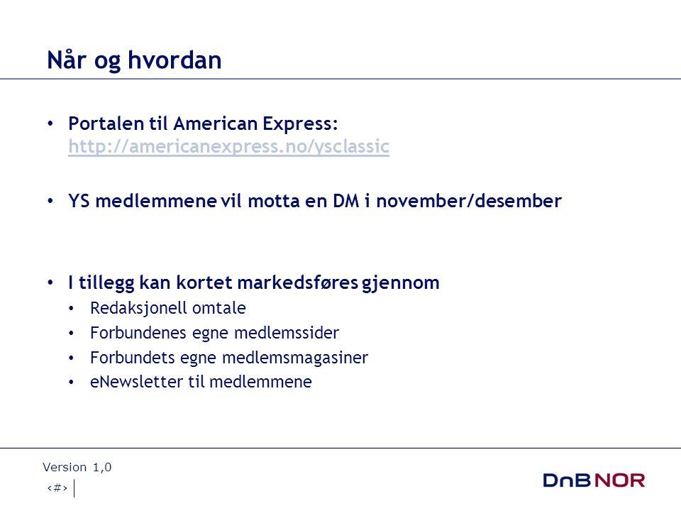 Når og hvordan Portalen til American Express: http://americanexpress.no/ysclassic. YS medlemmene vil motta en DM i november/desember.