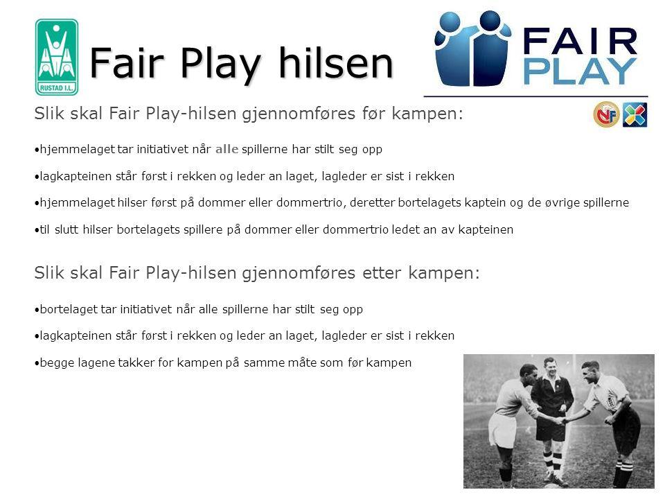 Fair Play hilsen Slik skal Fair Play-hilsen gjennomføres før kampen: