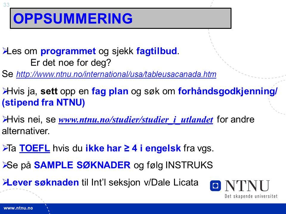 OPPSUMMERING Les om programmet og sjekk fagtilbud. Er det noe for deg Se http://www.ntnu.no/international/usa/tableusacanada.htm.