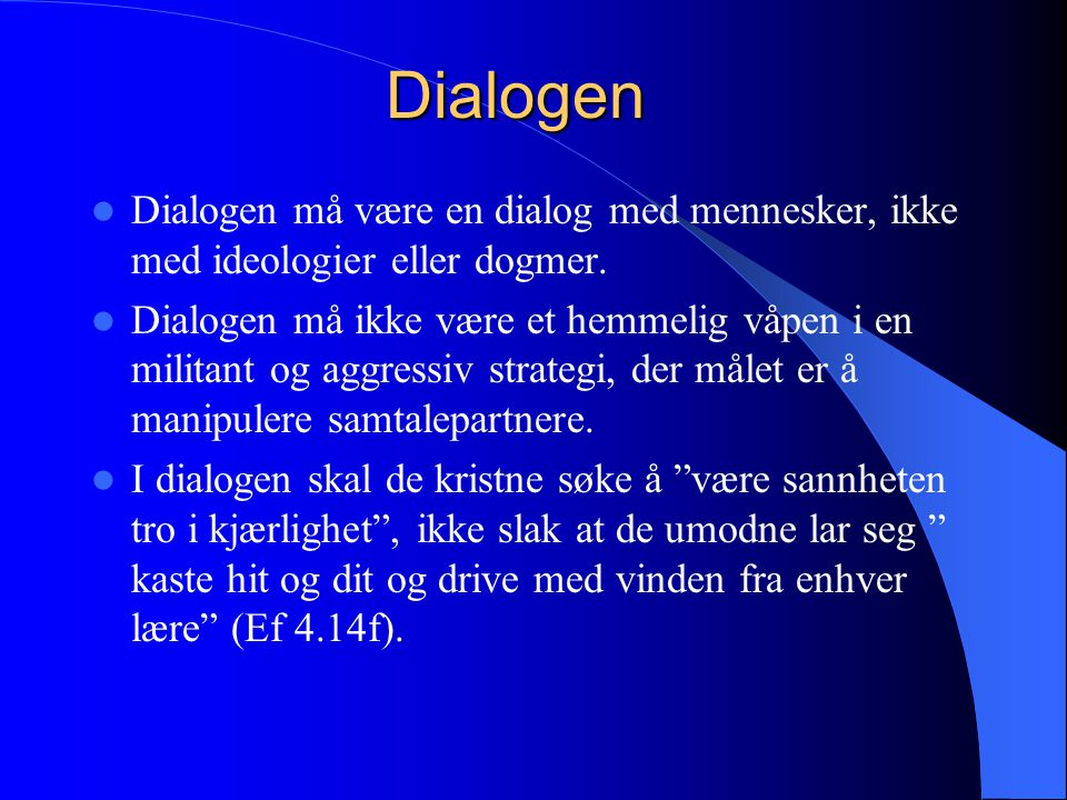 Dialogen Dialogen må være en dialog med mennesker, ikke med ideologier eller dogmer.