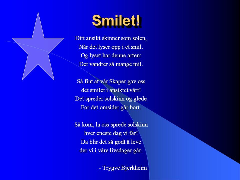 Smilet! Ditt ansikt skinner som solen, Når det lyser opp i et smil.