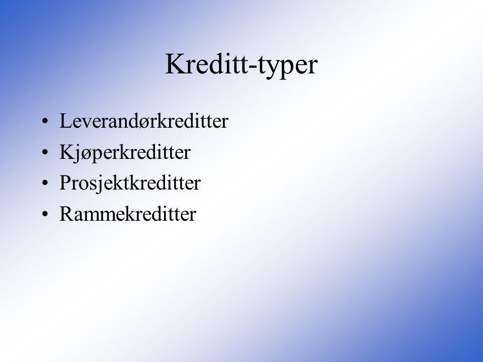 Kreditt-typer Leverandørkreditter Kjøperkreditter Prosjektkreditter