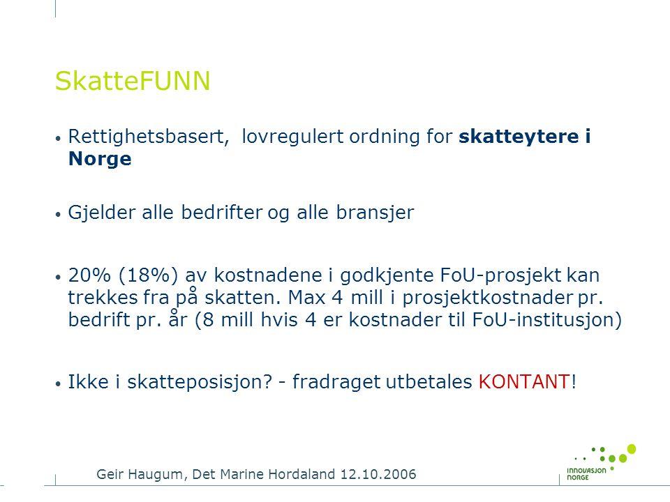 SkatteFUNN Rettighetsbasert, lovregulert ordning for skatteytere i Norge. Gjelder alle bedrifter og alle bransjer.