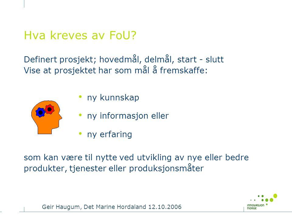 Hva kreves av FoU Definert prosjekt; hovedmål, delmål, start - slutt Vise at prosjektet har som mål å fremskaffe: