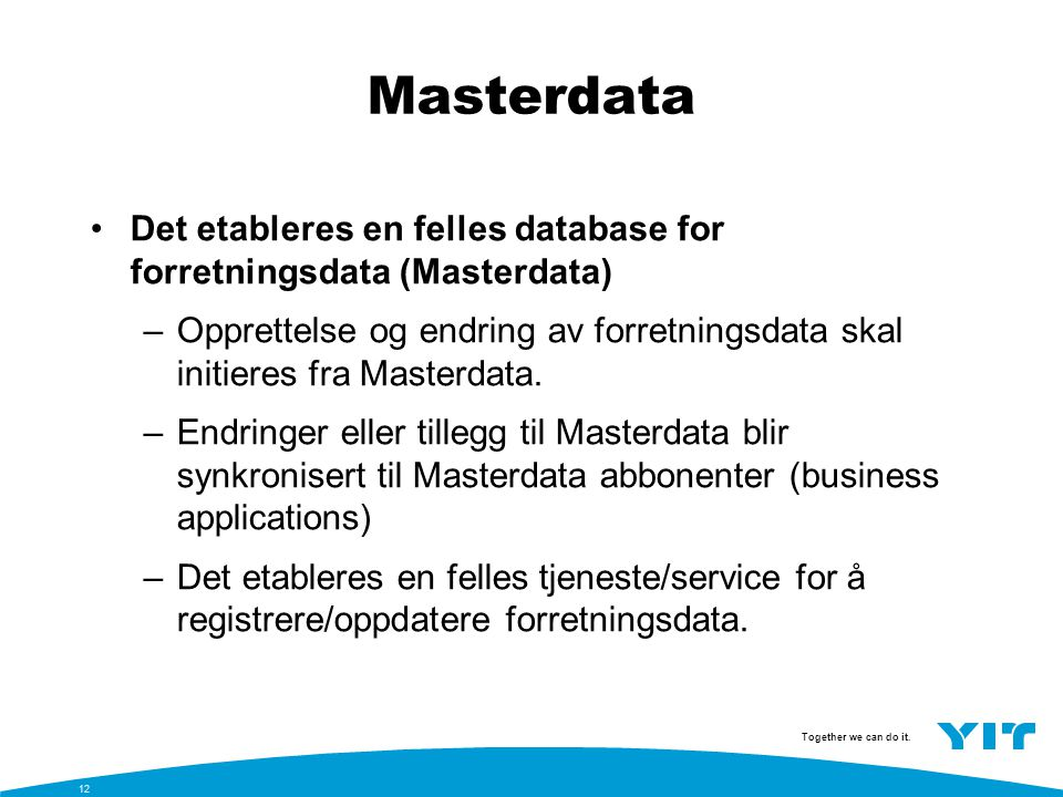 Masterdata Det etableres en felles database for forretningsdata (Masterdata)