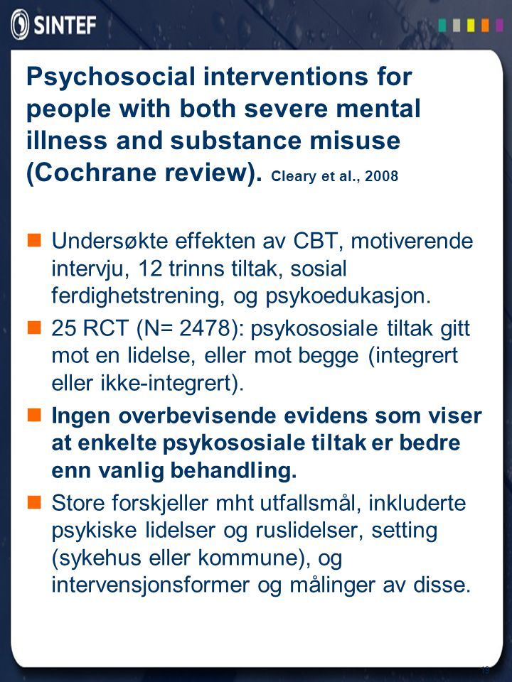 Psychosocial interventions for people with both severe mental illness and substance misuse (Cochrane review). Cleary et al., 2008