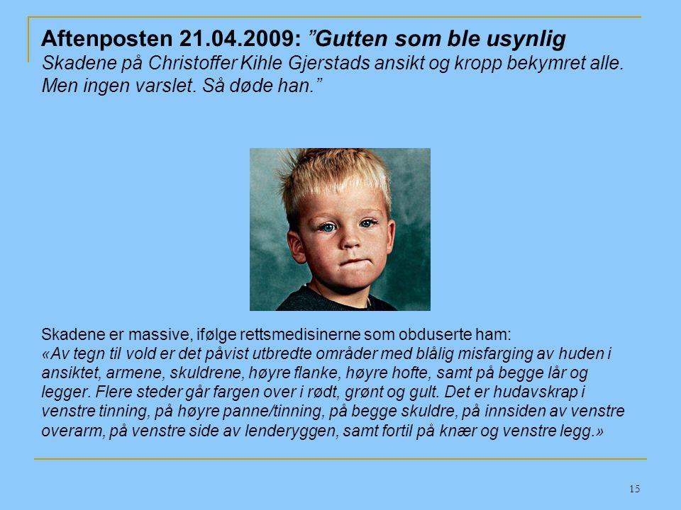 Aftenposten 21.04.2009: Gutten som ble usynlig Skadene på Christoffer Kihle Gjerstads ansikt og kropp bekymret alle. Men ingen varslet. Så døde han.