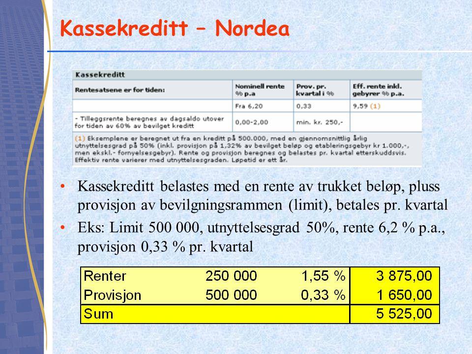 Kassekreditt – Nordea Kassekreditt belastes med en rente av trukket beløp, pluss provisjon av bevilgningsrammen (limit), betales pr. kvartal.