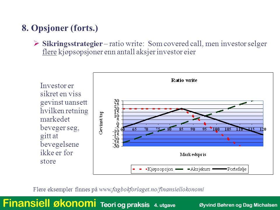 8. Opsjoner (forts.) Sikringsstrategier – ratio write: Som covered call, men investor selger flere kjøpsopsjoner enn antall aksjer investor eier.