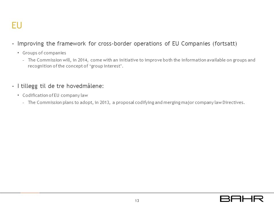 EU Improving the framework for cross-border operations of EU Companies (fortsatt) Groups of companies.