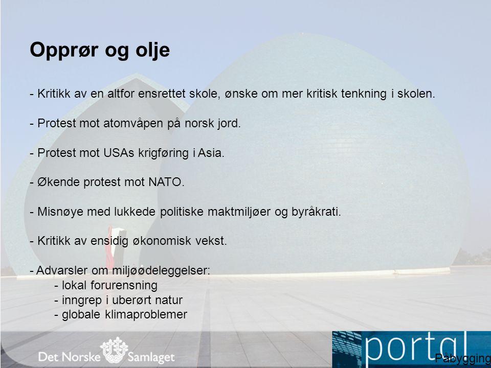 Opprør og olje - Kritikk av en altfor ensrettet skole, ønske om mer kritisk tenkning i skolen. - Protest mot atomvåpen på norsk jord.