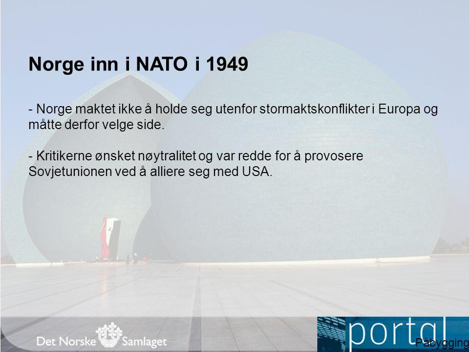 Norge inn i NATO i 1949 - Norge maktet ikke å holde seg utenfor stormaktskonflikter i Europa og måtte derfor velge side.
