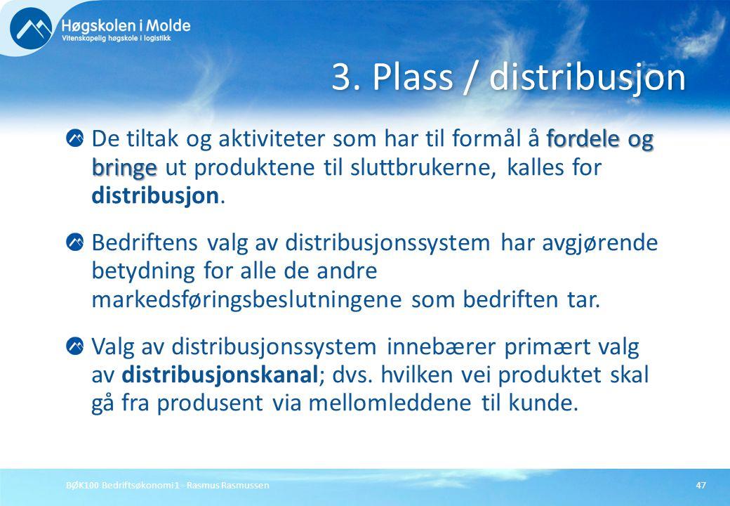 3. Plass / distribusjon De tiltak og aktiviteter som har til formål å fordele og bringe ut produktene til sluttbrukerne, kalles for distribusjon.