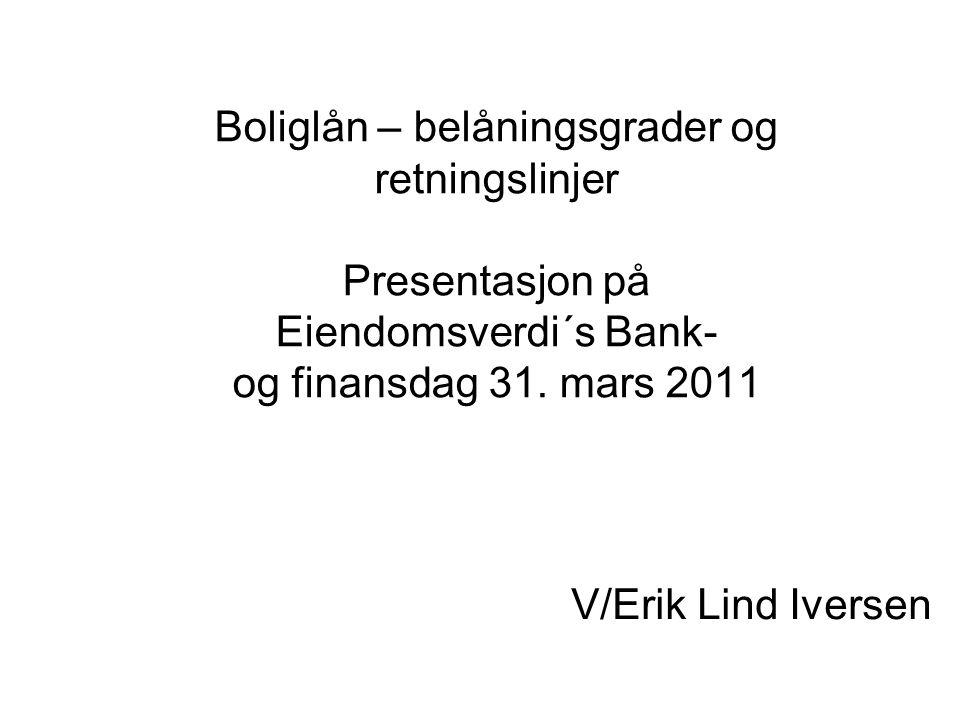Boliglån – belåningsgrader og retningslinjer Presentasjon på Eiendomsverdi´s Bank- og finansdag 31. mars 2011