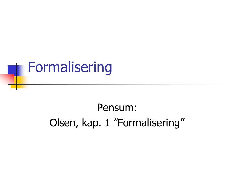 Pensum: Olsen, kap. 1 Formalisering