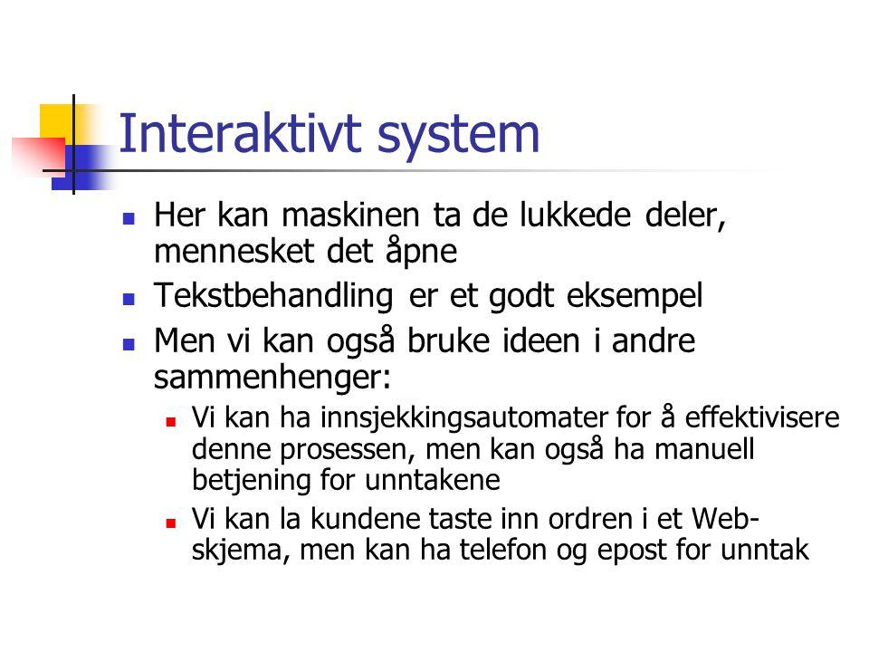 Interaktivt system Her kan maskinen ta de lukkede deler, mennesket det åpne. Tekstbehandling er et godt eksempel.