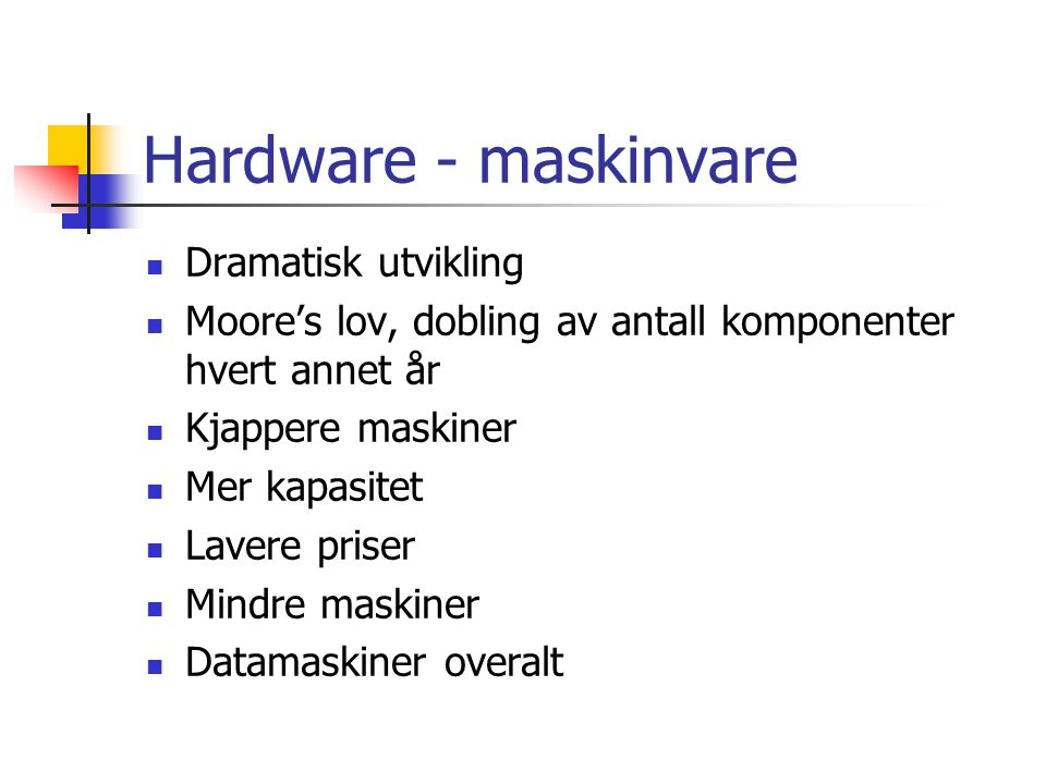 Hardware - maskinvare Dramatisk utvikling