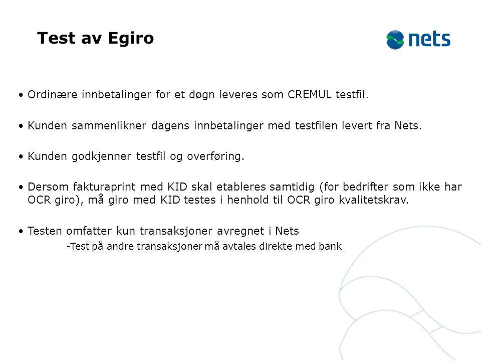 Test av Egiro Ordinære innbetalinger for et døgn leveres som CREMUL testfil. Kunden sammenlikner dagens innbetalinger med testfilen levert fra Nets.
