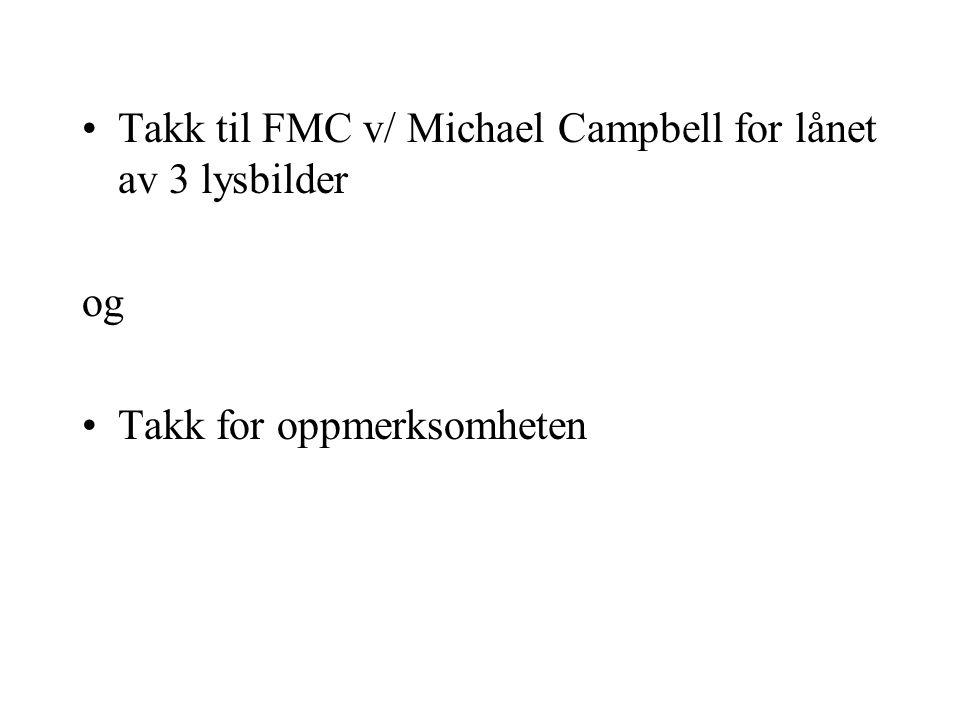 Takk til FMC v/ Michael Campbell for lånet av 3 lysbilder