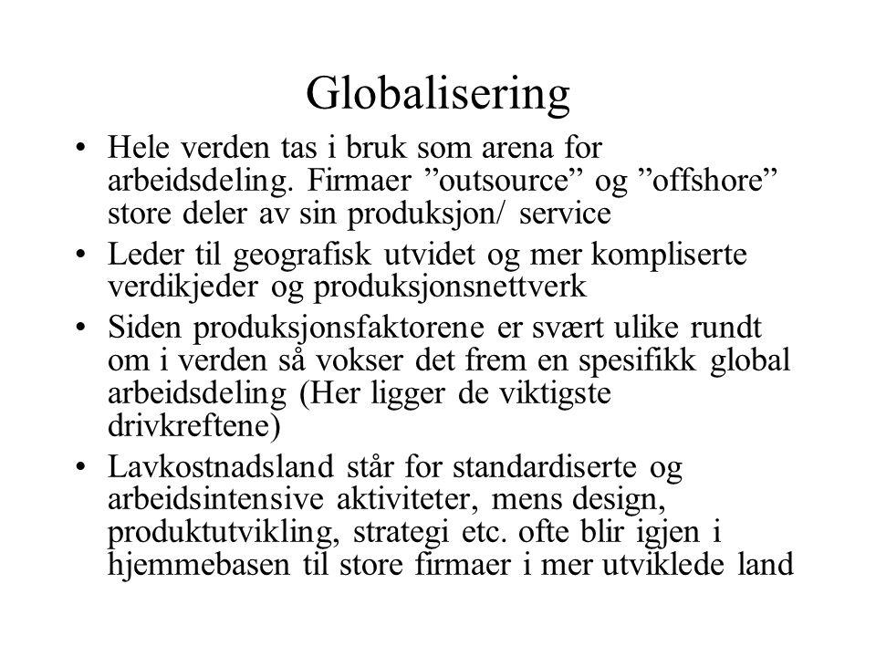 Globalisering Hele verden tas i bruk som arena for arbeidsdeling. Firmaer outsource og offshore store deler av sin produksjon/ service.