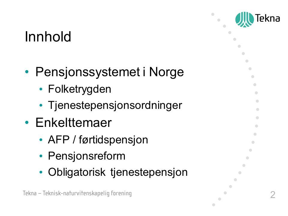 Innhold Pensjonssystemet i Norge Enkelttemaer Folketrygden