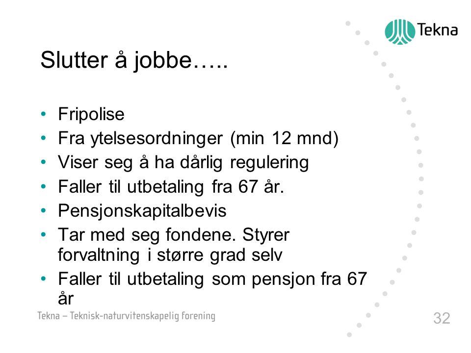Slutter å jobbe….. Fripolise Fra ytelsesordninger (min 12 mnd)