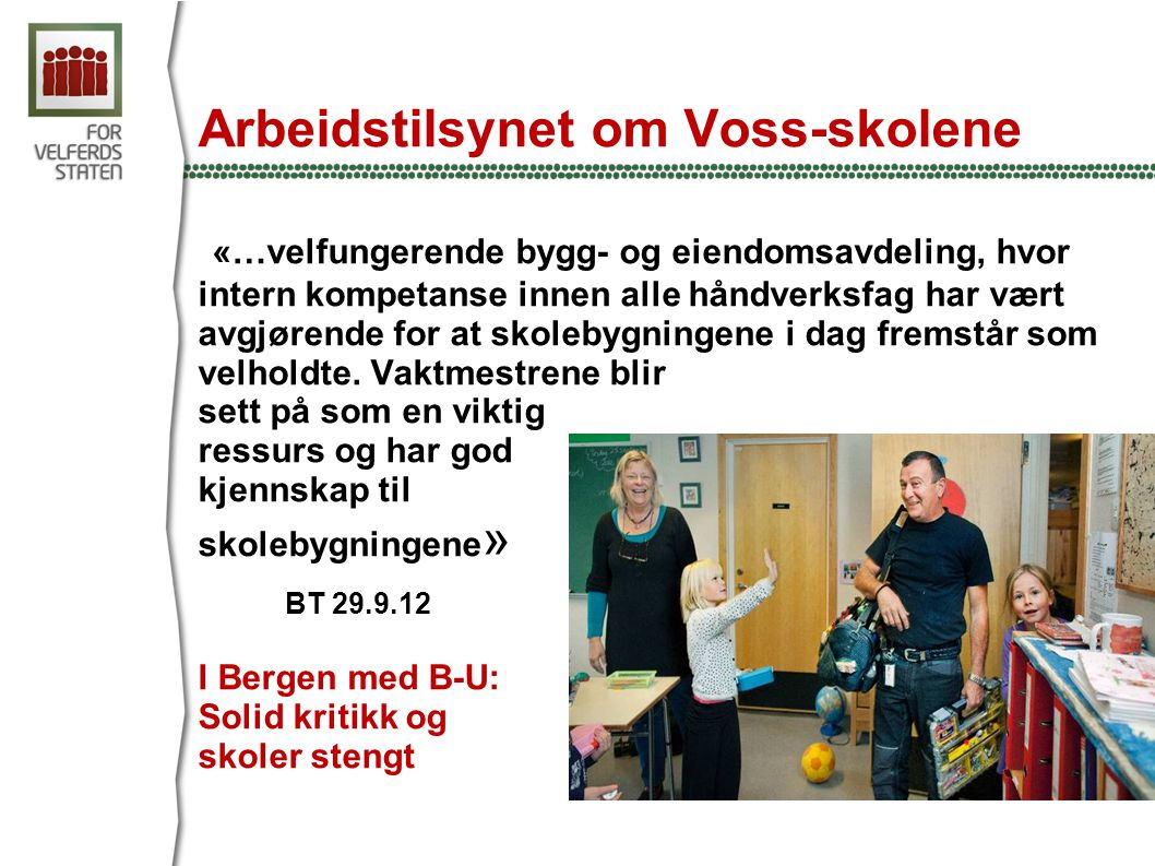 Arbeidstilsynet om Voss-skolene «…velfungerende bygg- og eiendomsavdeling, hvor intern kompetanse innen alle håndverksfag har vært avgjørende for at skolebygningene i dag fremstår som velholdte.