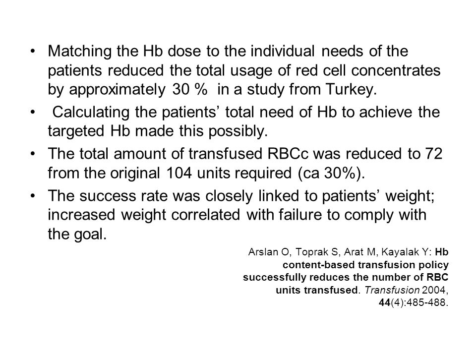 Matching the Hb dose to the individual needs of the patients reduced the total usage of red cell concentrates by approximately 30 % in a study from Turkey.