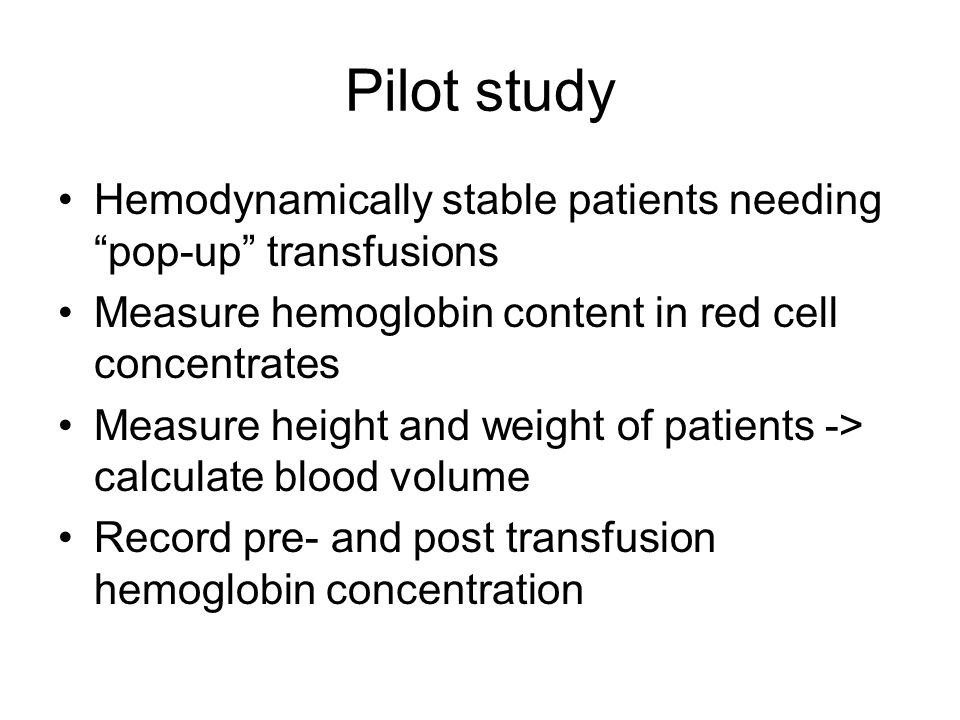 Pilot study Hemodynamically stable patients needing pop-up transfusions. Measure hemoglobin content in red cell concentrates.