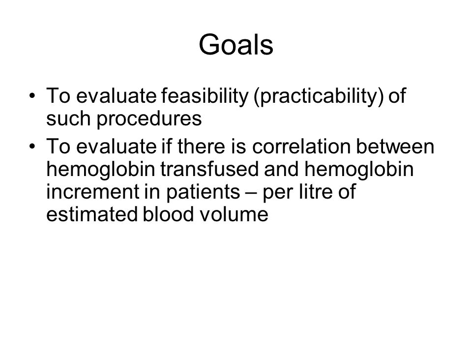 Goals To evaluate feasibility (practicability) of such procedures