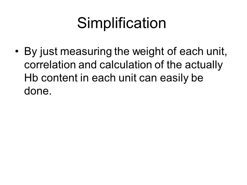 Simplification By just measuring the weight of each unit, correlation and calculation of the actually Hb content in each unit can easily be done.