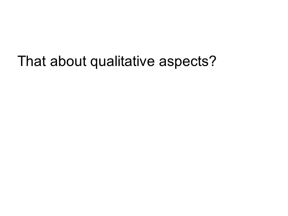 That about qualitative aspects