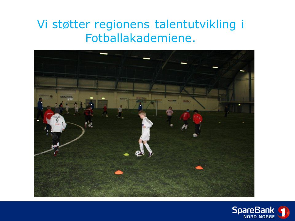 Vi støtter regionens talentutvikling i Fotballakademiene.