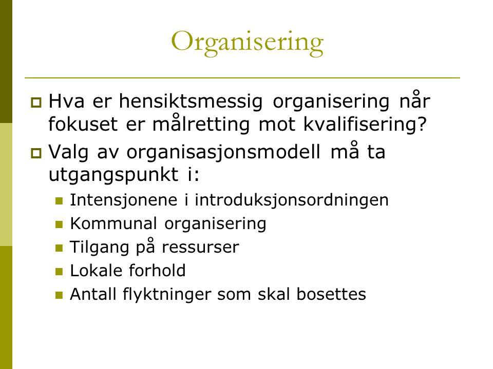 Organisering Hva er hensiktsmessig organisering når fokuset er målretting mot kvalifisering Valg av organisasjonsmodell må ta utgangspunkt i: