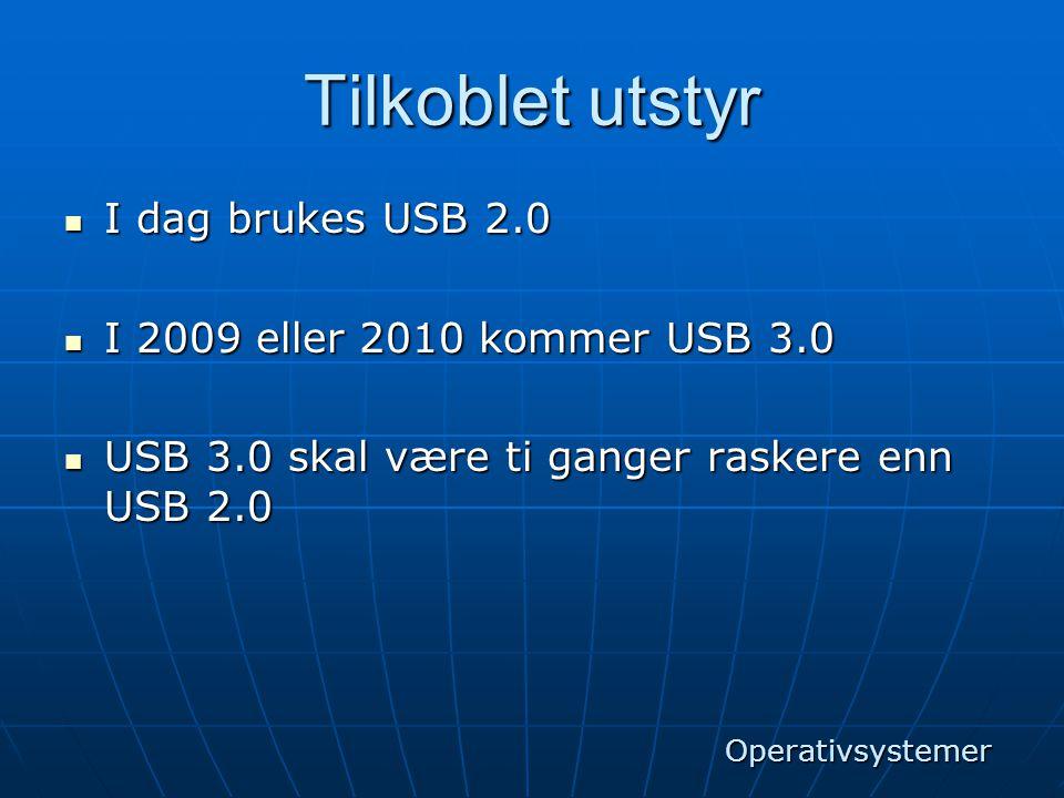 Tilkoblet utstyr I dag brukes USB 2.0 I 2009 eller 2010 kommer USB 3.0