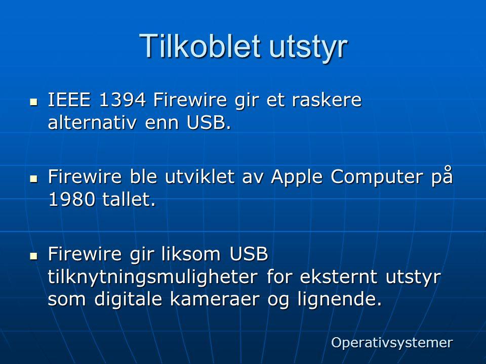 Tilkoblet utstyr IEEE 1394 Firewire gir et raskere alternativ enn USB.